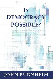 John Burnheim: Is Democracy possible ?